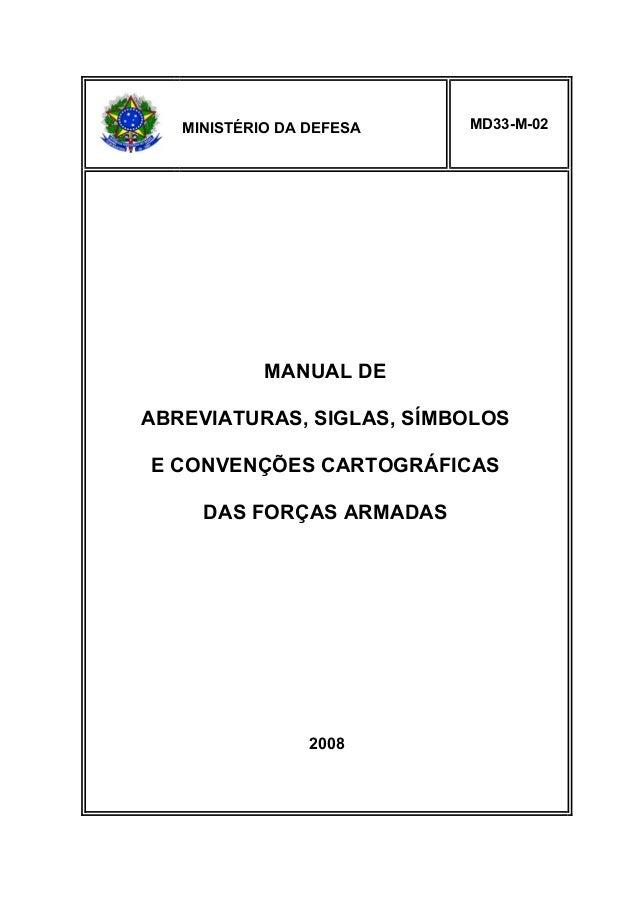 MINISTÉRIO DA DEFESA  MD33-M-02  MANUAL DE  ABREVIATURAS, SIGLAS, SÍMBOLOS  E CONVENÇÕES CARTOGRÁFICAS  DAS FORÇAS ARMADAS...