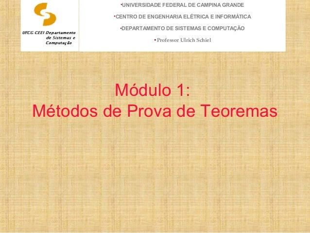 Módulo 1: Métodos de Prova de Teoremas •UNIVERSIDADE FEDERAL DE CAMPINA GRANDE •CENTRO DE ENGENHARIA ELÉTRICA E INFORMÁTIC...