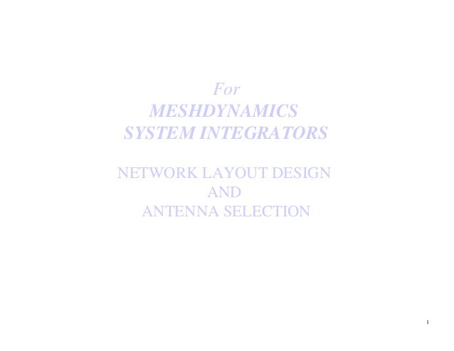 For  MESHDYNAMICSSYSTEM INTEGRATORSNETWORK LAYOUT DESIGN         AND  ANTENNA SELECTION                        1