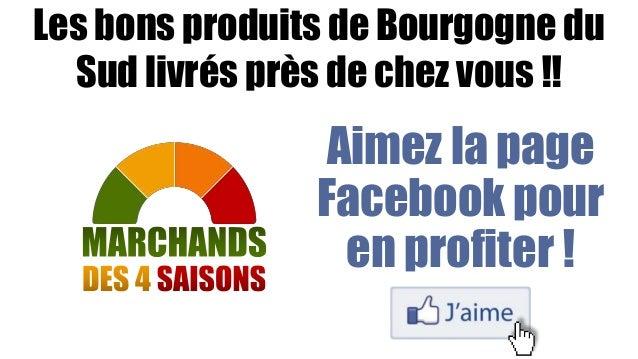 Les bons produits de Bourgogne du  Sud livrés près de chez vous !!  Aimez la page  Facebook pour  en profiter !