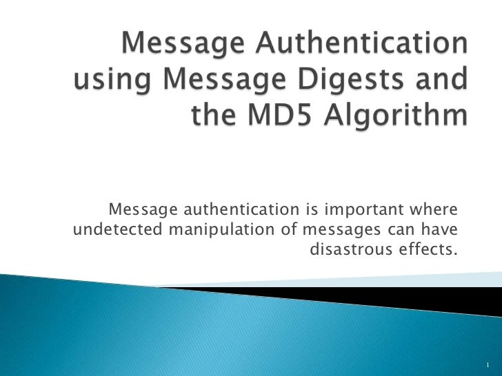 Message authentication is important whereundetected manipulation of messages can have                            disastrou...