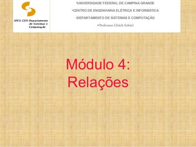 Módulo 4: Relações •UNIVERSIDADE FEDERAL DE CAMPINA GRANDE •CENTRO DE ENGENHARIA ELÉTRICA E INFORMÁTICA •DEPARTAMENTO DE S...