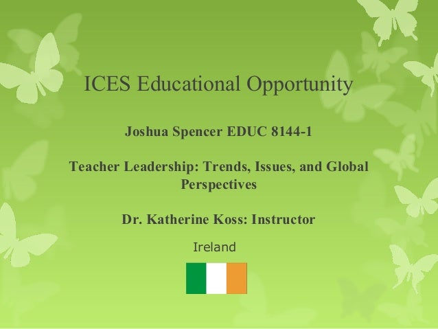 ICES Educational Opportunity        Joshua Spencer EDUC 8144-1Teacher Leadership: Trends, Issues, and Global              ...