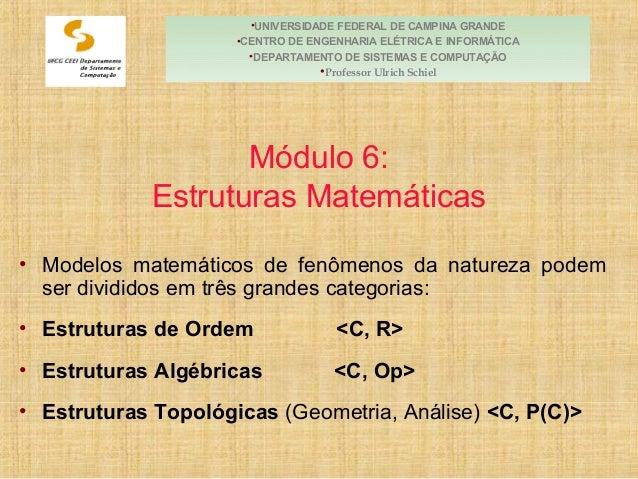 Módulo 6: Estruturas Matemáticas • Modelos matemáticos de fenômenos da natureza podem ser divididos em três grandes catego...