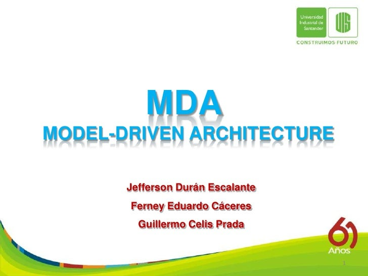 MDA MODEL-DRIVEN ARCHITECTURE         Jefferson Durán Escalante        Ferney Eduardo Cáceres          Guillermo Celis Pra...