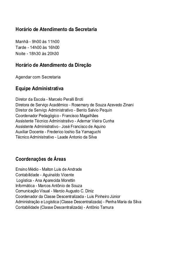Horário de Atendimento da Secretaria Manhã - 9h00 às 11h00 Tarde - 14h00 às 16h00 Noite - 18h30 às 20h30 Horário de Atendi...