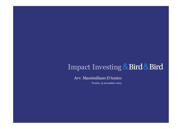 Impact Investing Avv. Massimiliano D'Amico Trento, 15 novembre 2013