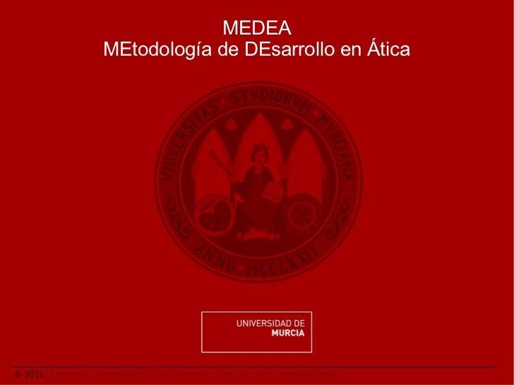 MEDEA                      MEtodología de DEsarrollo en Ática© 2011. Área de las Tecnologías de la Información y las Comun...