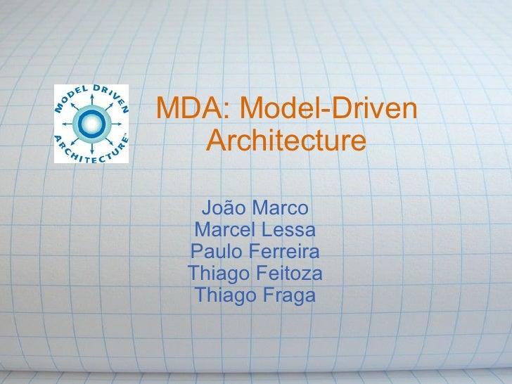 MDA: Model-Driven Architecture João Marco Marcel Lessa Paulo Ferreira Thiago Feitoza Thiago Fraga