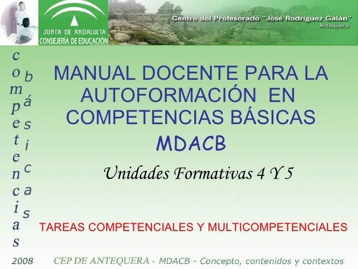 MANUAL DOCENTE PARA LA AUTOFORMACIÓN  EN  COMPETENCIAS BÁSICAS MDACB Unidades Formativas 4 Y 5 TAREAS COMPETENCIALES Y MUL...