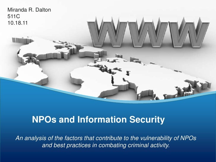 Miranda R. Dalton511C10.18.11         NPOs and Information Security   An analysis of the factors that contribute to the vu...