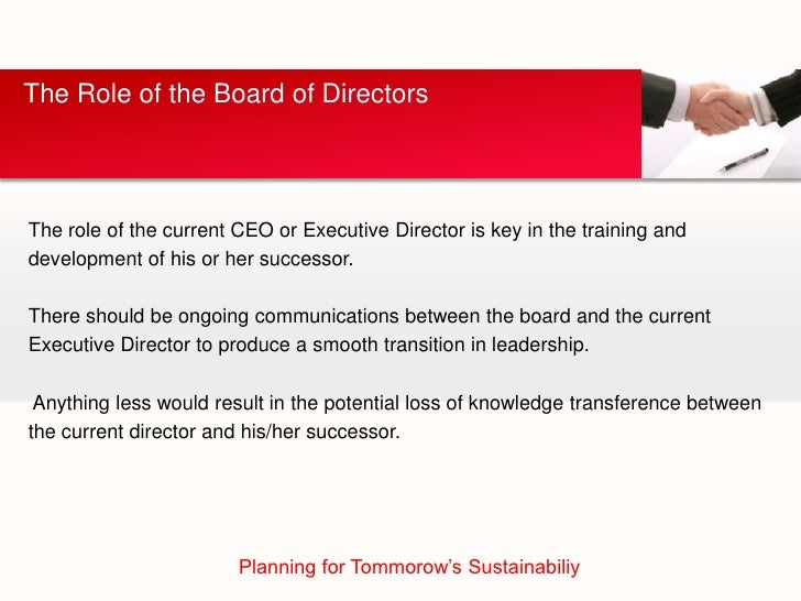 The Role of the Board of DirectorsThe role of the current CEO or Executive Director is key in the training anddevelopment ...