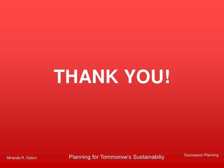 THANK YOU!                                                             Succession PlanningMiranda R. Dalton    Planning fo...