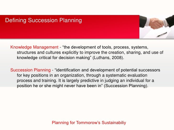 """Defining Succession Planning Knowledge Management - """"the development of tools, process, systems,    structures and culture..."""