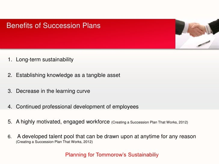 Benefits of Succession Plans1. Long-term sustainability2. Establishing knowledge as a tangible asset3. Decrease in the lea...