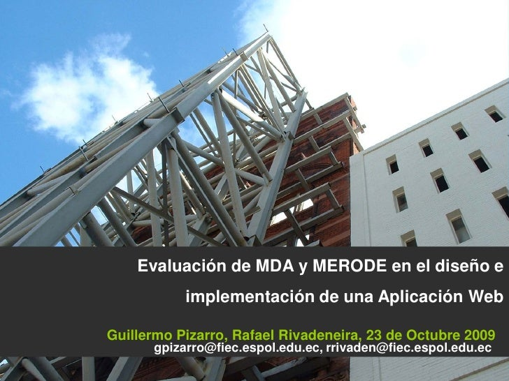 Evaluación de MDA y MERODE en el diseño e            implementación de una Aplicación Web  Guillermo Pizarro, Rafael Rivad...