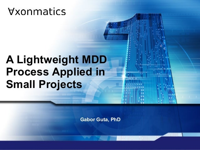 A Lightweight MDD Process Applied in Small Projects Gabor Guta, PhD