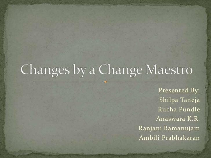 Presented By:      Shilpa Taneja      Rucha Pundle     Anaswara K.R.Ranjani RamanujamAmbili Prabhakaran