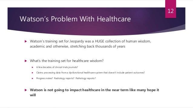 Watson's Problem With Healthcare  Watson's training set for Jeopardy was a HUGE collection of human wisdom, academic and ...
