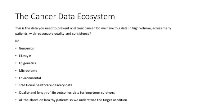 The Cancer Data Ecosystem This is the data you need to prevent and treat cancer. Do we have this data in high volume, acro...