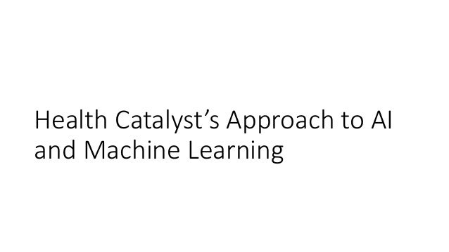Health Catalyst's Approach to AI and Machine Learning