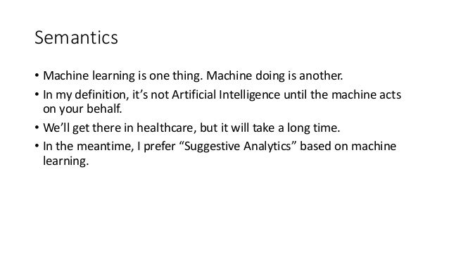 Semantics • Machine learning is one thing. Machine doing is another. • In my definition, it's not Artificial Intelligence ...