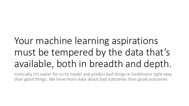 Your machine learning aspirations must be tempered by the data that's available, both in breadth and depth. Ironically, it...