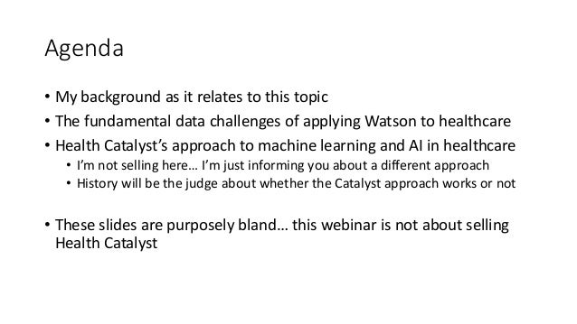 Agenda • My background as it relates to this topic • The fundamental data challenges of applying Watson to healthcare • He...