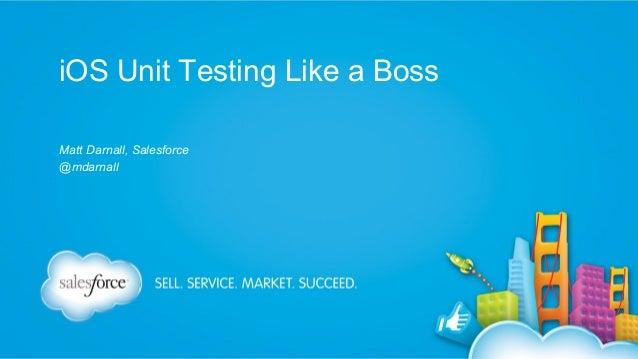 iOS Unit Testing Like a Boss Matt Darnall, Salesforce @mdarnall