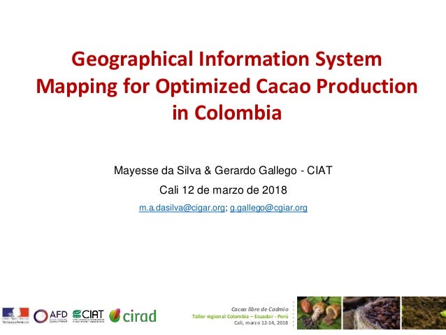 Geographical Information System Mapping for Optimized Cacao Production in Colombia Cacao libre de Cadmio Taller regional C...