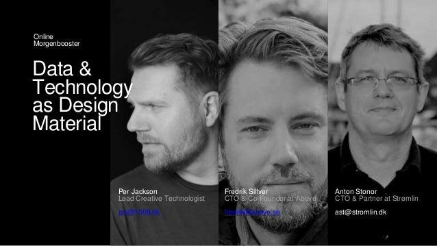 Per Jackson Lead Creative Technologist pcj@1508.dk Online Morgenbooster Fredrik Silfver CTO & Co-Founder at Above fredrik@...