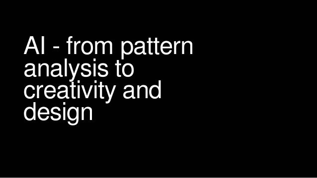 AI - from pattern analysis to creativity and design