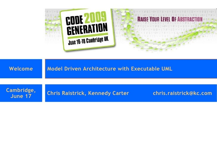 Welcome Model Driven Architecture with Executable UML Cambridge, June 17 Chris Raistrick, Kennedy Carter [email_address]