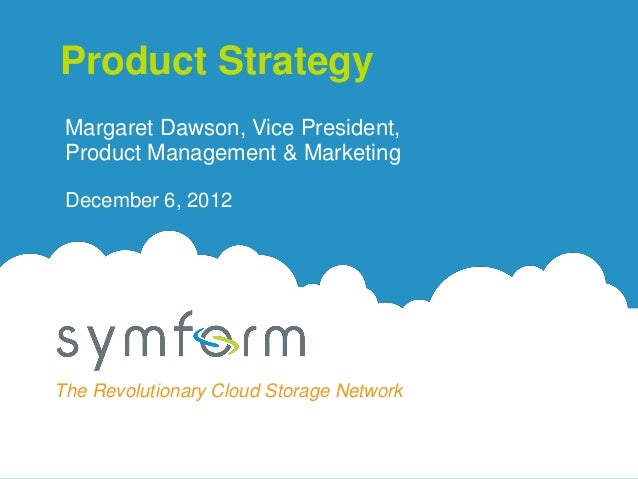 Product Strategy Margaret Dawson, Vice President, Product Management & Marketing December 6, 2012The Revolutionary Cloud S...