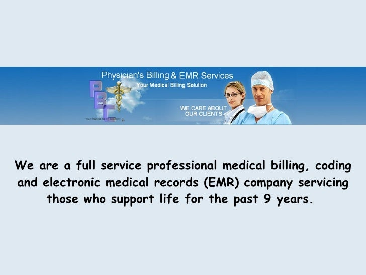 We are a full service professional medical billing, coding and electronic medical records (EMR) company servicing those wh...