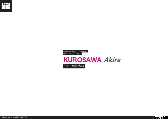 Filmgeschichte // 7. Semester  Modul F 9.2// 1. Zug  KUROSAWA Akira  Frau Matthes  Mehdi David Bouchi // s0527723