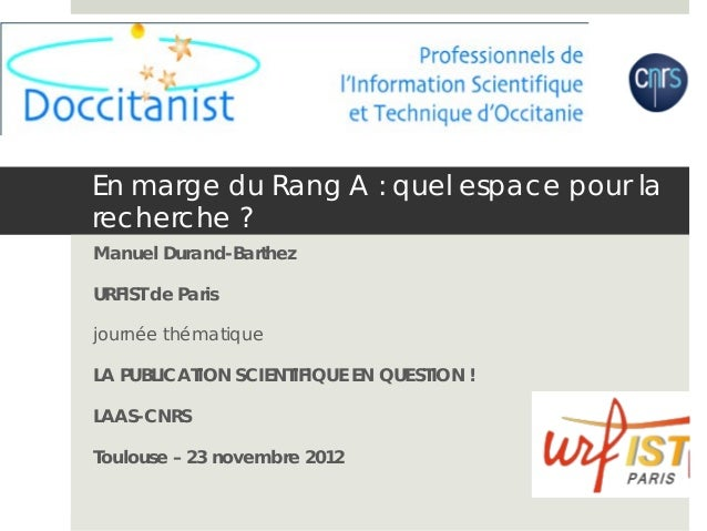 En marge du Rang A : quel espace pour la recherche ? Manuel Durand-Barthez URFIST de Paris journée thématique LA PUBLICATI...