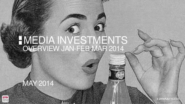 MEDIA INVESTMENTS OVERVIEW JAN-FEB-MAR 2014 MAY 2014