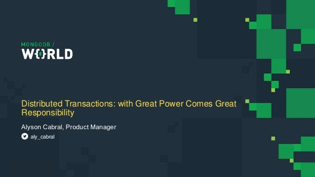 Alyson Cabral, Product Manager Distributed Transactions: with Great Power Comes Great Responsibility aly_cabral