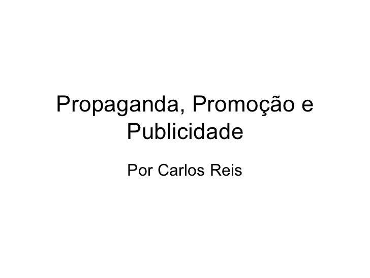 Propaganda, Promoção e Publicidade Por Carlos Reis
