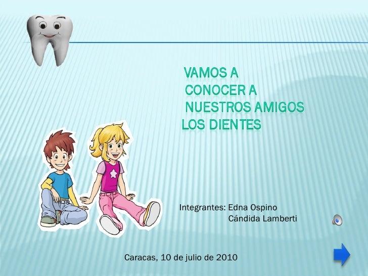 Integrantes: Edna Ospino  Cándida Lamberti Caracas, 10 de julio de 2010