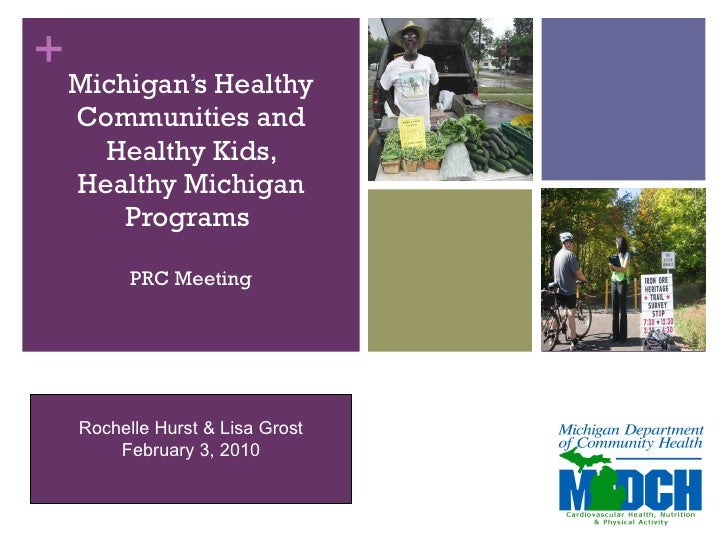 Michigan's Healthy Communities and Healthy Kids, Healthy Michigan Programs  PRC Meeting   Rochelle Hurst & Lisa Grost Febr...