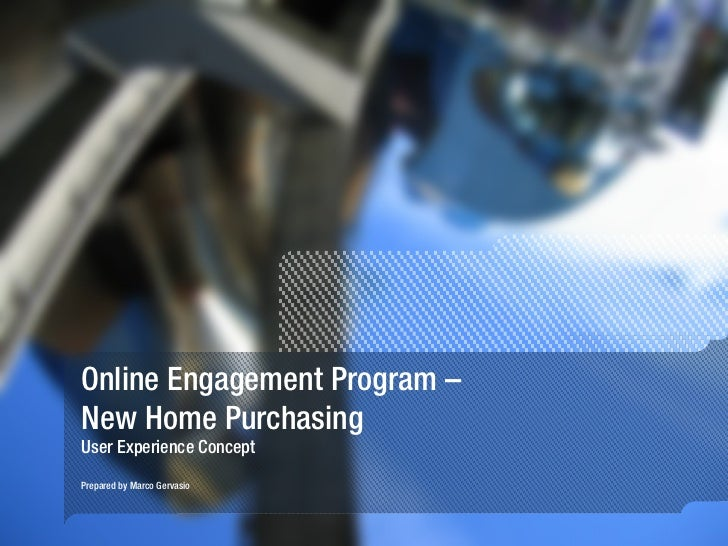 Online Engagement Program –  New Home Purchasing User Experience Concept Prepared by Marco Gervasio