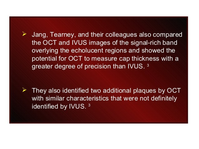  Jang, Tearney, and their colleagues also compared the OCT and IVUS images of the signal-rich band overlying the echoluce...