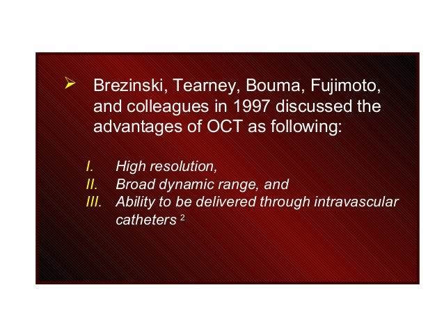  Brezinski, Tearney, Bouma, Fujimoto, and colleagues in 1997 discussed the advantages of OCT as following: I. High resolu...