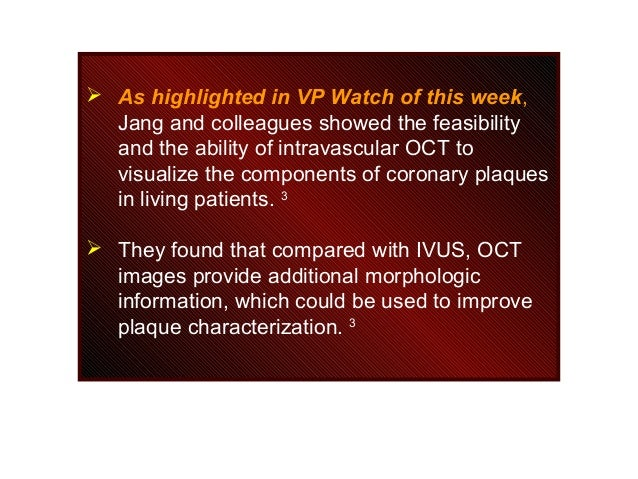  As highlighted in VP Watch of this week, Jang and colleagues showed the feasibility and the ability of intravascular OCT...