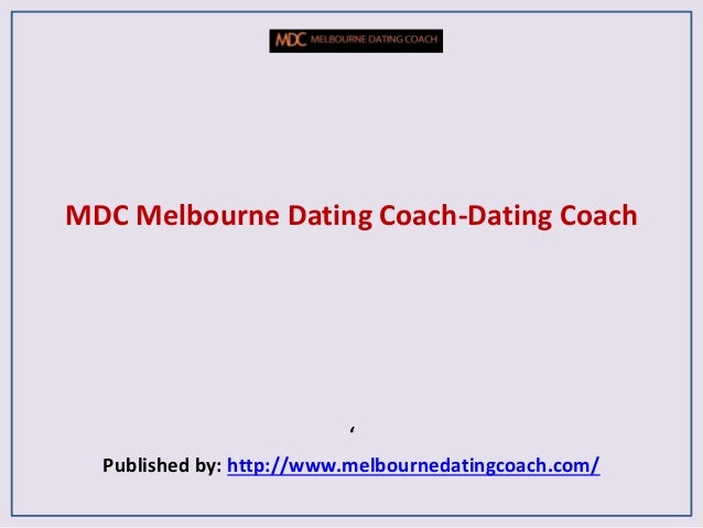 MDC Melbourne Dating Coach-Dating Coach ' Published by: http://www.melbournedatingcoach.com/