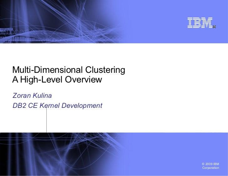 Multi-Dimensional Clustering A High-Level Overview  Zoran Kulina DB2 CE Kernel Development