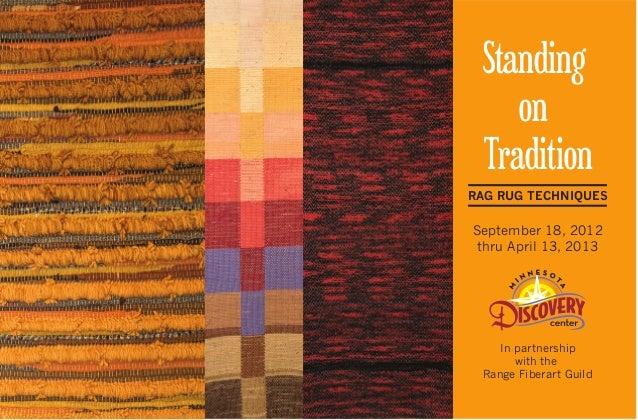Standing on Tradition September 18, 2012 thru April 13, 2013 In partnership with the Range Fiberart Guild RAG RUG TECHNIQU...