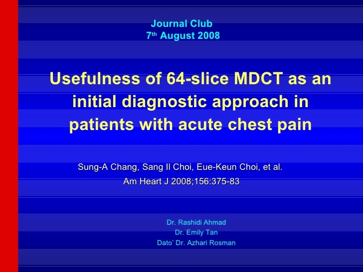 Usefulness of 64-slice MDCT as an initial diagnostic approach in patients with acute chest pain Sung-A Chang, Sang Il Choi...
